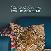 Play & Download Classical Sounds for Home Relax – Soft Music, Classical Sounds to Rest, Sleep with Classics by Relaxing Piano Music Masters | Napster