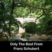 Only The Best From Franz Schubert by Franz Schubert