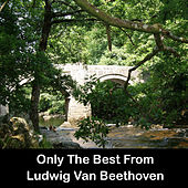 Play & Download Only The Best From Ludwig Van Beethoven by Ludwig van Beethoven | Napster