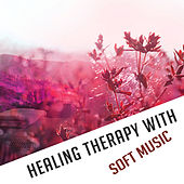 Healing Therapy with Soft Music – New Age Relaxation, Stress Relief, Emotional Sounds, Inner Peace by Relaxed Piano Music