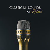 Play & Download Classical Sounds to Relax – Easy Listening Classical Music, Soft Sounds to Rest by The Stradivari Orchestra | Napster