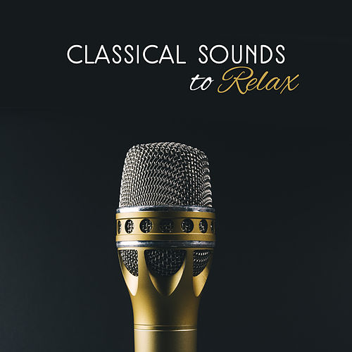 Classical Sounds to Relax – Easy Listening Classical Music, Soft Sounds to Rest de The Stradivari Orchestra