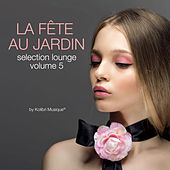 La Fete au Jardin Selection Lounge, Vol. 5 (By Kolibri Musique) by Various Artists
