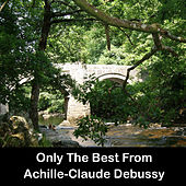 Only The Best From Achille-Claude Debussy by Claude Debussy
