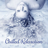 Chilled Relaxation – New Age Music, Full of Nature Sounds, Relaxing Music, Spa, Massage Background Music by S.P.A
