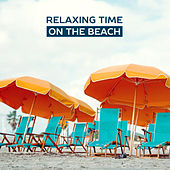 Play & Download Relaxing Time on the Beach – Deep Sun, Summer Chill, Soft Melodies, Holiday Chill Out Music, Ibiza Lounge, Just Relax, Cocktails & Drinks Under Palms by #1 Hits Now | Napster