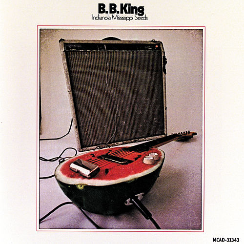 Play & Download Indianola Mississippi Seeds by B.B. King | Napster
