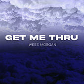Play & Download Get Me Thru by Wess Morgan | Napster