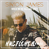 When We're Old and Grey (HMEFLGHT Remix) by Simon James