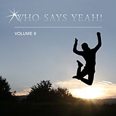 Who Says Yeah! Vol. 6 by Various Artists