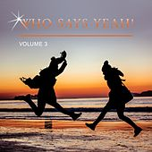 Who Says Yeah!, Vol. 3 by Various Artists