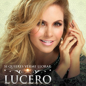 Play & Download Si Quieres Verme Llorar by Lucero | Napster