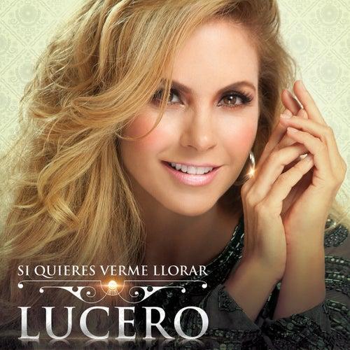 Si Quieres Verme Llorar by Lucero