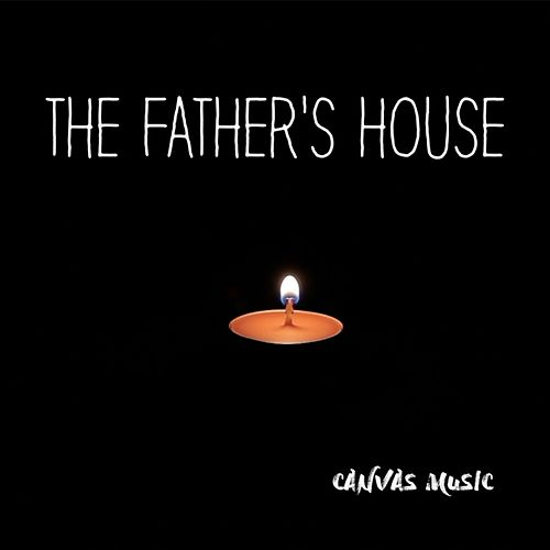 Play & Download The Father's House by Canvas Music | Napster