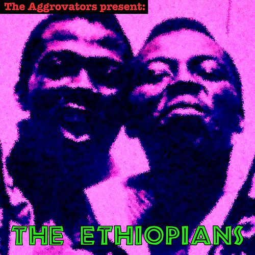 The Aggrovators Present: The Ethiopians by The Ethiopians