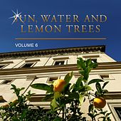Play & Download Sun, Water and Lemon Trees, Vol. 6 by Various Artists | Napster