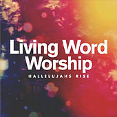 Play & Download Hallelujahs Rise by Living Word Worship | Napster