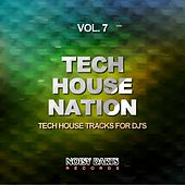 Play & Download Tech House Nation, Vol. 7 (Tech House Tracks for DJ's) by Various Artists | Napster
