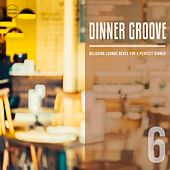 Dinner Groove, Vol. 6 (Relaxing Lounge Music For A Perfect Evening) by Various Artists