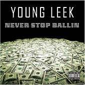 Never Stop Ballin by Young Leek