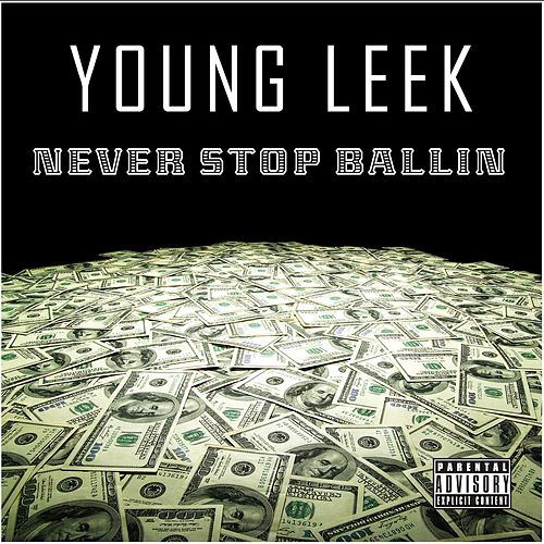 Play & Download Never Stop Ballin by Young Leek | Napster