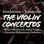 Mendelssohn and Kabalevsky: The Violin Concertos by Stefan Milenkovic
