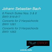 Blue Edition - Bach: 6 French Suites Nos. 5, 6 & Concertos for 2 and 3 Harpsichords by Various Artists