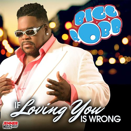 If Loving You Is Wrong (I Don't Want to Be Right) by Bigg Robb