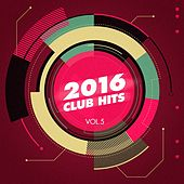 Play & Download 2016 Club Hits, Vol. 5 by Various Artists | Napster