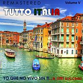 Tutto Italia, Vol. 5 - Yo que no vivo sin ti... e altri successi (Remastered) by Various Artists