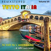 Tutto Italia, Vol. 7 - Tu vuò fa'l'americano... e altri successi (Remastered) by Various Artists