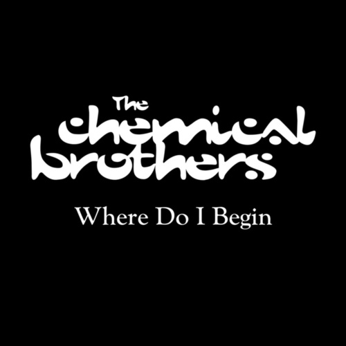 Where Do I Begin by The Chemical Brothers