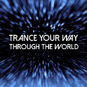 Trance Your Way Through the World by Various Artists