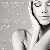 Most Wanted Chill & Lounge 2017 by Various Artists