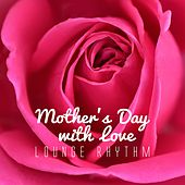 Play & Download Mother's Day with Love Lounge Rhythm by Various Artists | Napster
