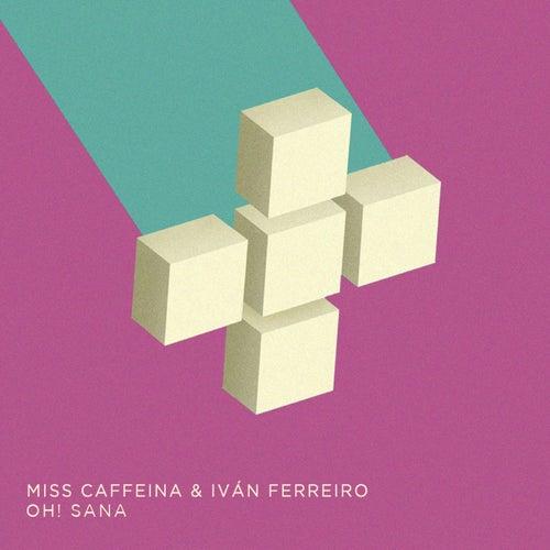 Oh! Sana (feat. Ivan Ferreiro) de Miss Caffeina