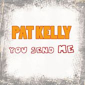 You Send Me by Pat Kelly