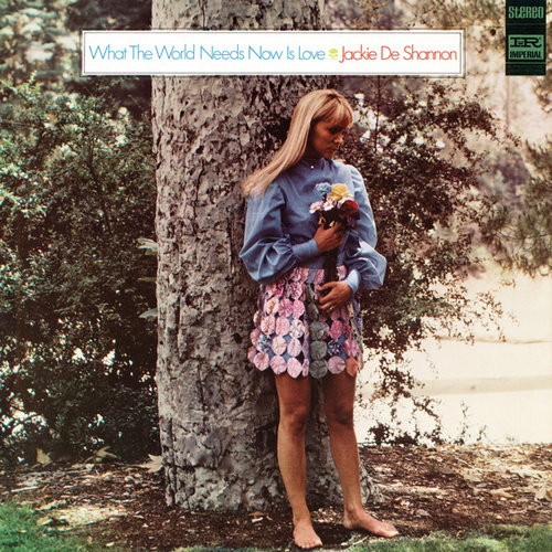 What The World Needs Now Is Love by Jackie DeShannon