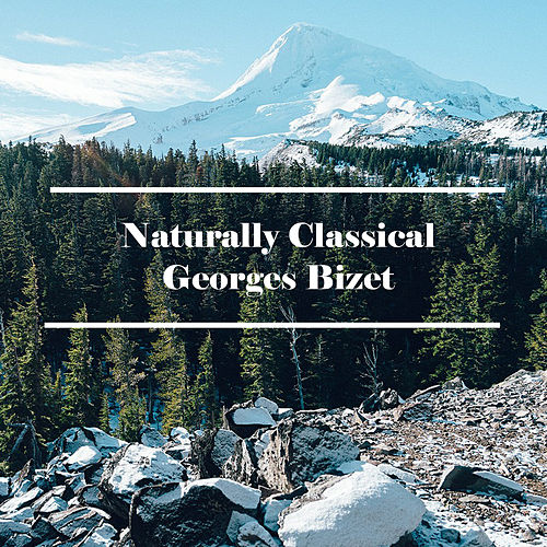 Play & Download Naturally Classical Georges Bizet by Georges Bizet | Napster