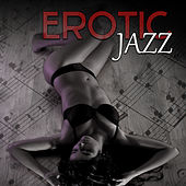 Erotic Jazz – Sensual Music for Relaxation, Romantic Dinner, Sexy Music, Evening for Two, Jazz Piano by The Jazz Instrumentals
