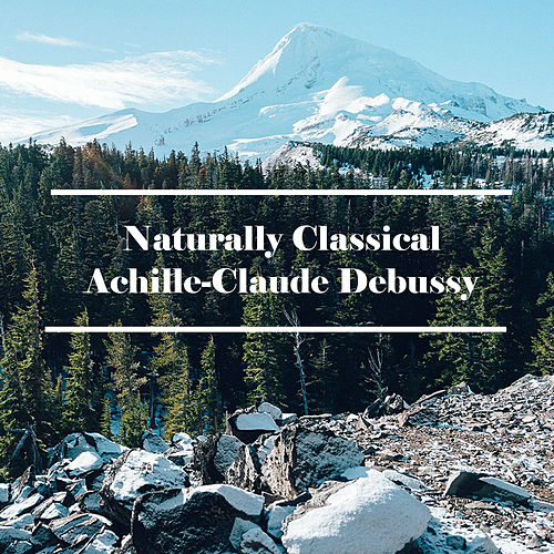 Play & Download Naturally Classical Achille-Claude Debussy by Claude Debussy | Napster