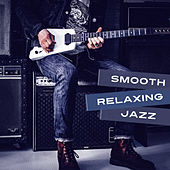 Smooth Relaxing Jazz – Ultimate Jazz Collection, Relaxing Music, Soft Instrumental Sounds of Ambient Jazz by Relaxing Piano Music