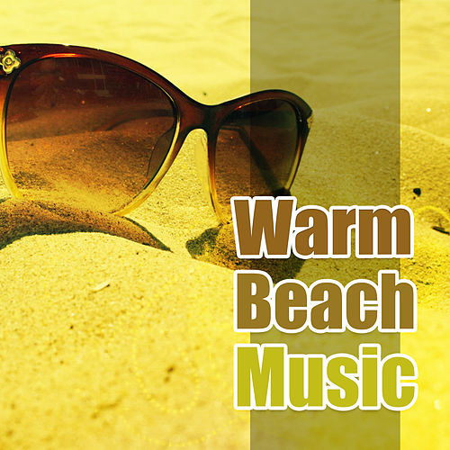 Warm Beach Music – Beach Party, Tropical Ibiza, Chill Out Music for Relaxation and Sleep by Chill Lounge Music System