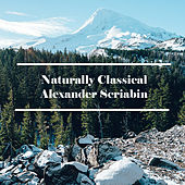 Naturally Classical Alexander Scriabin by Alexander Scriabin