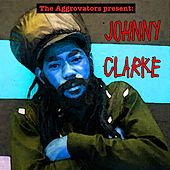 Play & Download The Aggrovators Present: Johnny Clarke by Johnny Clarke | Napster