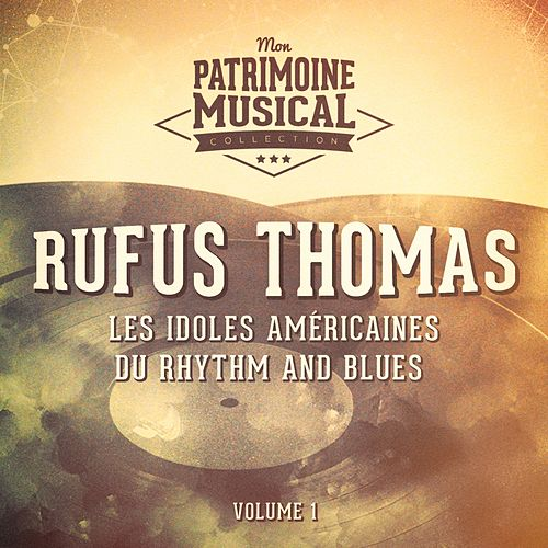 Les idoles américaines du rhythm and blues : Rufus Thomas, Vol. 1 de Rufus Thomas
