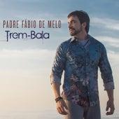 Trem-Bala de Padre Fábio de Melo