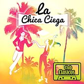 Club Corridos: Club Clasicos Presenta: La Chica Ciega by Various Artists