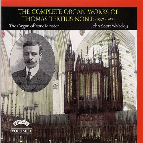 Thomas Tertius Noble: Complete Organ Works, Vol. 1 by John Scott Whiteley
