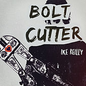 Bolt Cutter by Ike Reilly